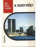 Mit kell tudni a KGST-ről?