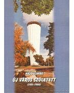 Új város született (1951-1966) (dedikált)