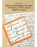 Ruszin (Kárpátukrán) hivatalos írásbeliség a XVIII. századi Magyarországon