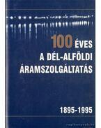 100 éves a dél-alföldi áramszolgáltatás 1895-1995