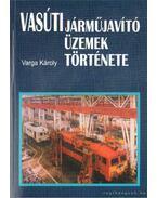 Vasúti járműjavító üzemek története