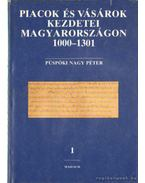 Piacok és vásárok kezdetei Magyarországon 1000-1301