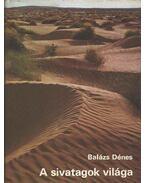 A sivatagok világa - Balázs Dénes