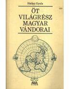 Öt világrész magyar vándorai