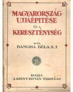 Magyarország ujjáépítése és a kereszténység
