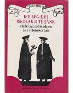 Kollégiumi iskolakultúránk a felvilágosodás idején és a reformkorban - Bajkó Mátyás