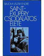 Saint-Exupéry csodálatos élete - Bajomi Lázár Endre