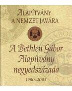 A Bethlen Gábor Alapítvány negyedszázada 1980-2005 - Bakos István