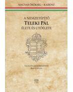 A nemzetépítő Teleki Pál élete és utóélete - Bakos István