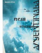 Én már nem utazon Argentínába - Balázs Attila
