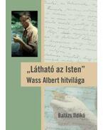 Látható az Isten - Wass Albert hitvilága - Balázs Ildikó