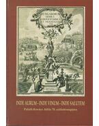 Inde aurum - inde vinum - inde salutem - Bali János, Báti Anikó, Kiss Réka
