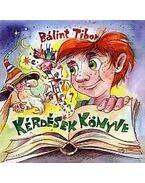 Kérdések könyve - Bálint Tibor