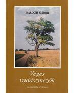 Véges vadászmezők - Balogh Gábor