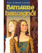 Bamarre hercegnői - Levine, Gail Carson