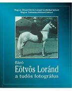 Báró Eötvös Loránd, a tudós fotográfus