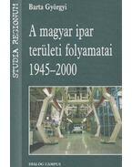 A magyar ipar területi folyamatai - Barta Györgyi