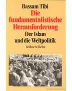 Die fundamentalistische Herausforderung - Bassam Tibi
