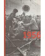 """1956 """"...Hogy legyen jel"""" - Bayer Zsolt"""