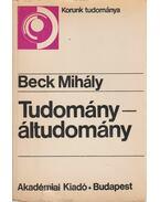 Tudomány – áltudomány - Beck Mihály