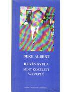 Illyés Gyula, mint közéleti szereplő - Beke Albert