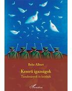 Keserű igazságok - Tanulmányok és kritikák - Beke Albert
