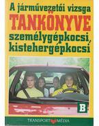 A járművezetői vizsga tankönyve személygépkocsi, kistehergépkocsi - Békési István dr.