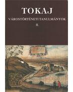 Tokaj - Várostörténeti tanulmányok II. - Bencsik János, Orosz István