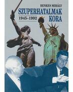 Szuperhatalmak kora 1945-1992 - Benkes Mihály