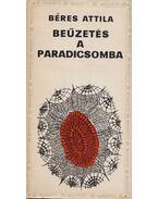 Beűzetés a paradicsomba - Béres Attila