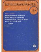 Betonszerkezetek roncsolásmentes vizsgálata radiológiai módszerekkel 1. kötet