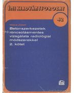 Betonszerkezetek roncsolásmentes vizsgálata radiológiai módszerekkel 2. kötet