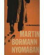 Martin Bormann nyomában - Bezimenszkij, L. A.