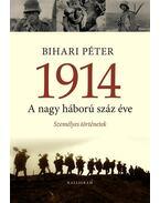 1914. A nagy háború száz éve - Bihari Péter