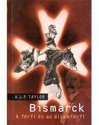 Bismarck - A férfi és az államférfi