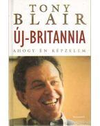 Új-Britannia, ahogy én képzelem - Blair, Tony