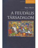 A feudális társadalom - Bloch, Marc