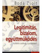 Legitimitás, bizalom, együttműködés. Kollektív cselekvés  a politikában. - Boda Zsolt