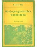 Növények gondozása, szaporítása - Bognár Béla
