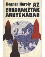 Az eurorakéták árnyékában - Bognár Károly