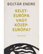 Kelet-Európa vagy Közép-Európa? - Bojtár Endre