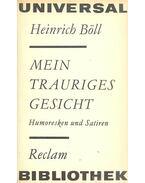 Mein Trauriges Gesicht - Humoresken und Satiren - Böll Heinrich