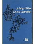 Orvosi üzenetek - Bólya Péter,dr.