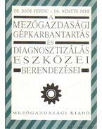 A mezőgazdasági gépkarbantartás és diagnosztizálás eszközei és berendezései - Boór Ferenc, Németh Imre