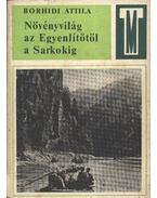 Növényvilág az Egyenlítőtől a Sarkokig - Borhidi Attila