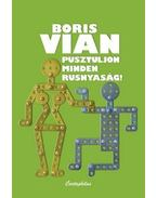 Pusztuljon minden rusnyaság! - Boris Vian