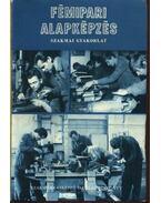 Fémipari alapképzés a szakmunkásképző iskolák számára