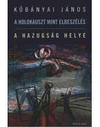 A holokauszt mint elbeszélés / A hazugság helye