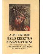A Mi Urunk Jézus Krisztus kínszenvedése