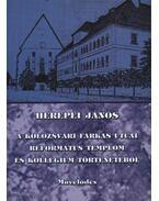 atirni - A kolozsvári Farkas utcai református templom és kollégium történetéből